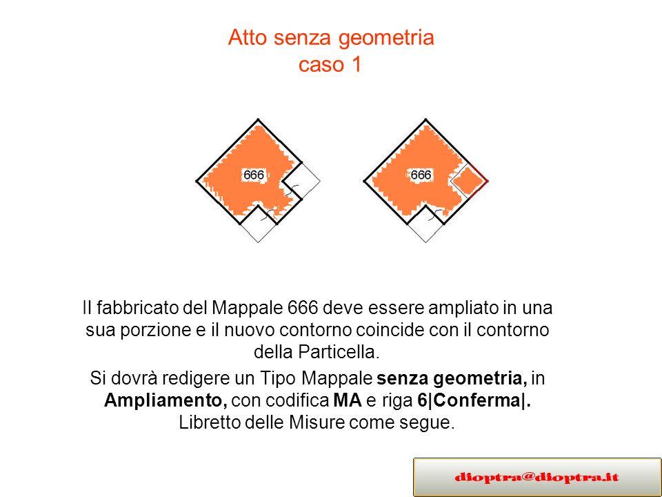 Atto senza geometria caso 1 Il fabbricato del Mappale 666 deve essere ampliato in una sua porzione e il nuovo contorno coincide con il contorno della Particella.