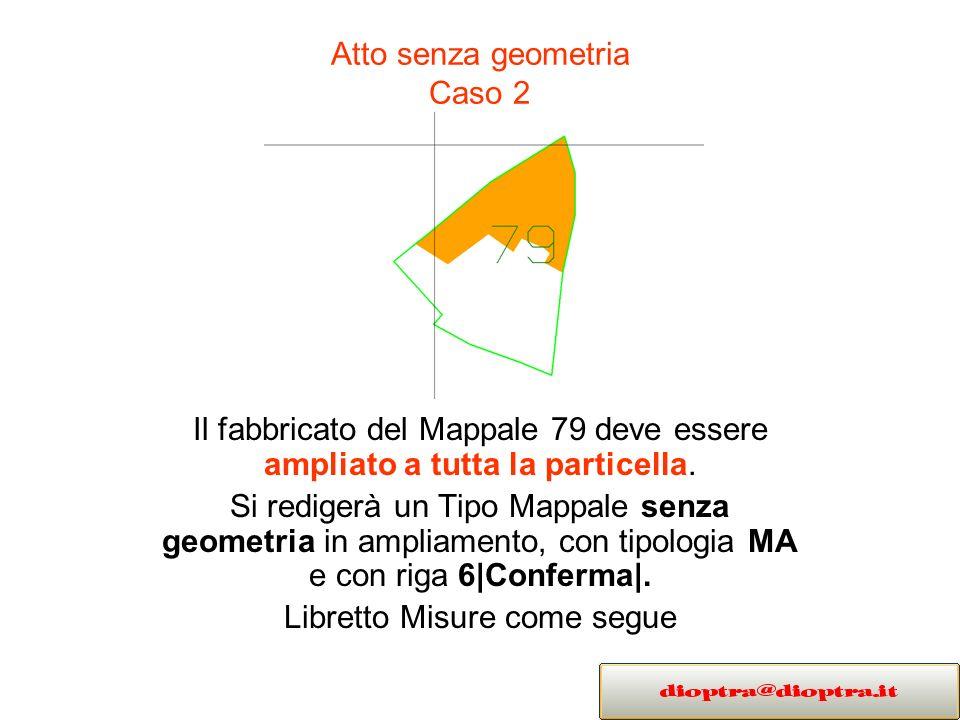 Atto senza geometria Caso 2 Il fabbricato del Mappale 79 deve essere ampliato a tutta la particella. Si redigerà un Tipo Mappale senza geometria in am