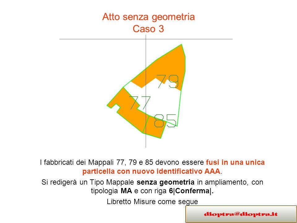 Atto senza geometria Caso 3 I fabbricati dei Mappali 77, 79 e 85 devono essere fusi in una unica particella con nuovo identificativo AAA. Si redigerà