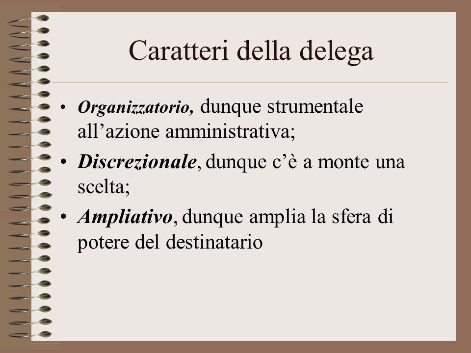 Profilo giuridico Non è possibile trasferire la titolarità della competenza DELEGA: atto amministrativo organizzatorio per effetto del quale- nei casi