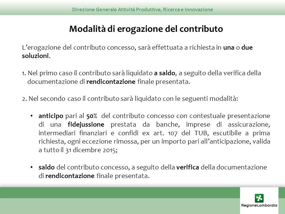 Direzione Generale Attività Produttive, Ricerca e Innovazione Modalità di erogazione del contributo Lerogazione del contributo concesso, sarà effettua