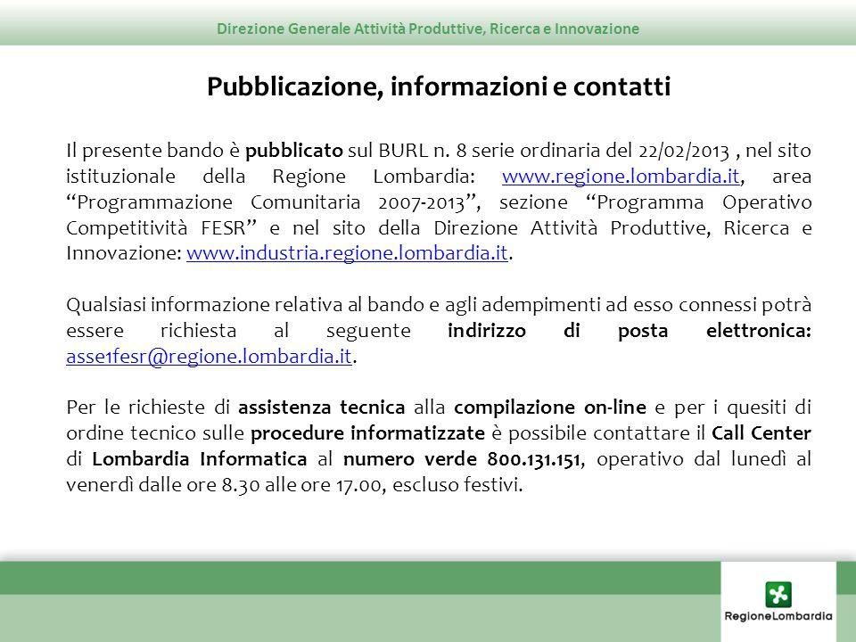 Direzione Generale Attività Produttive, Ricerca e Innovazione Pubblicazione, informazioni e contatti Il presente bando è pubblicato sul BURL n. 8 seri