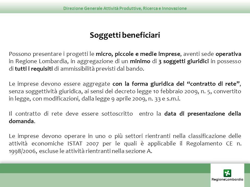 Direzione Generale Attività Produttive, Ricerca e Innovazione Soggetti beneficiari (segue) Possono partecipare allaggregazione anche soggetti che non rispettano i requisiti di ammissibilità previsti dal bando.