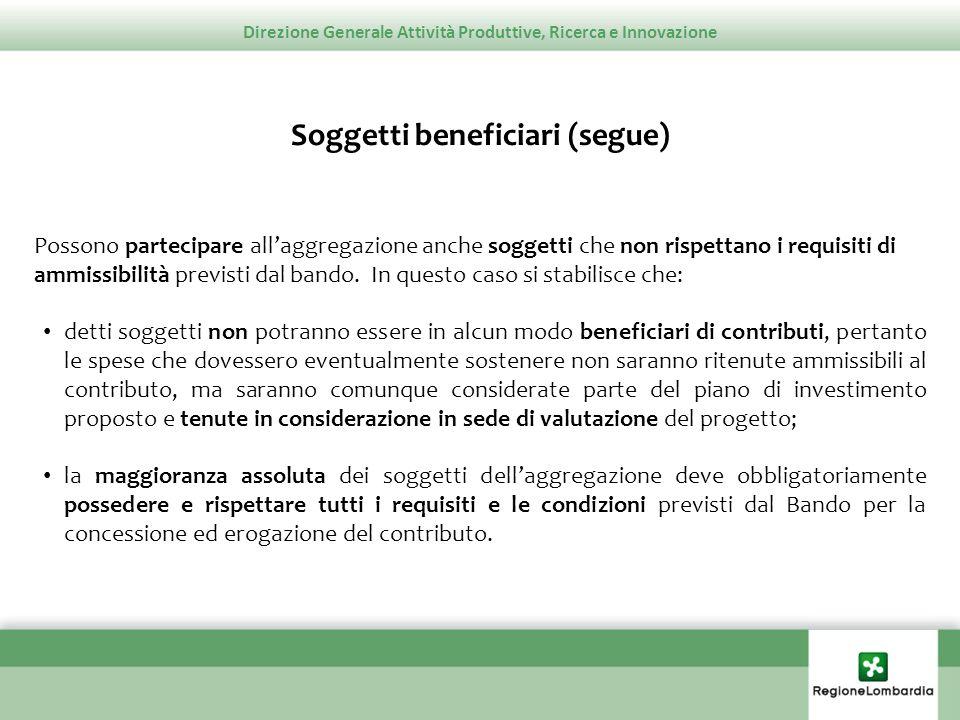 Direzione Generale Attività Produttive, Ricerca e Innovazione Soggetti beneficiari (segue) Possono partecipare allaggregazione anche soggetti che non