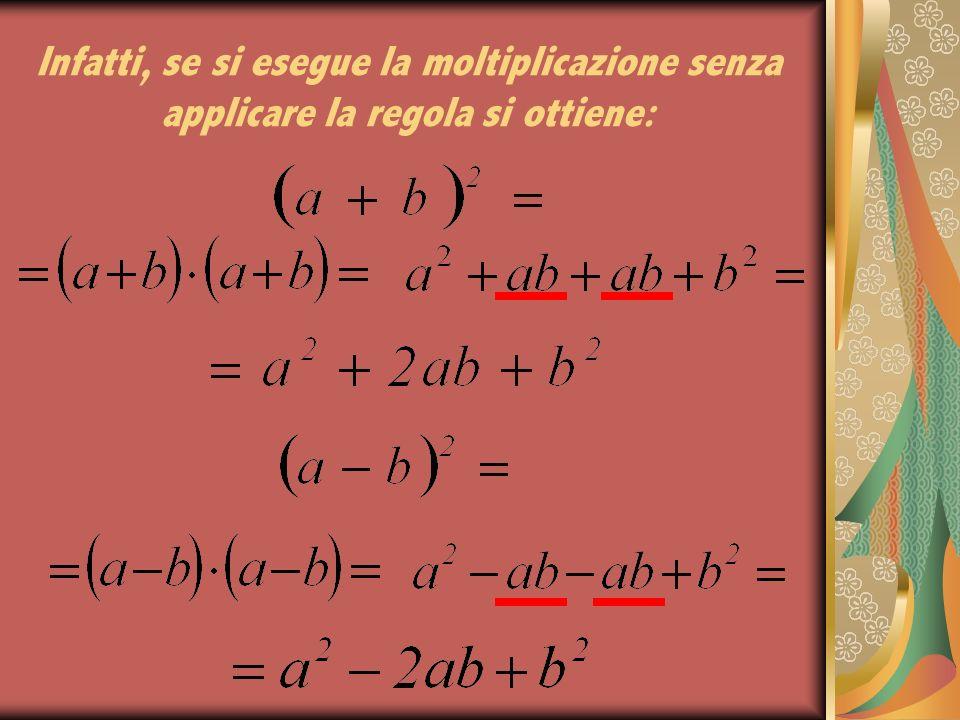 Infatti, se si esegue la moltiplicazione senza applicare la regola si ottiene: