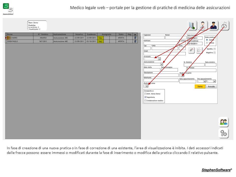 Medico legale web – portale per la gestione di pratiche di medicina delle assicurazioni In fase di creazione di una nuova pratica o in fase di correzione di una esistente, larea di visualizzazione è inibita.