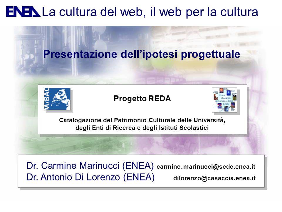 Presentazione dellipotesi progettuale Dr. Carmine Marinucci (ENEA) carmine. marinucci@sede.enea.it Dr. Antonio Di Lorenzo (ENEA) dilorenzo@casaccia.en