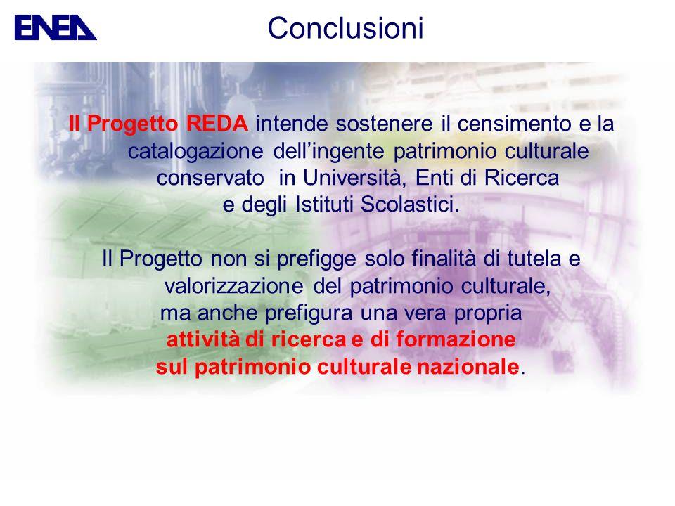 Conclusioni Il Progetto REDA intende sostenere il censimento e la catalogazione dellingente patrimonio culturale conservato in Università, Enti di Ric