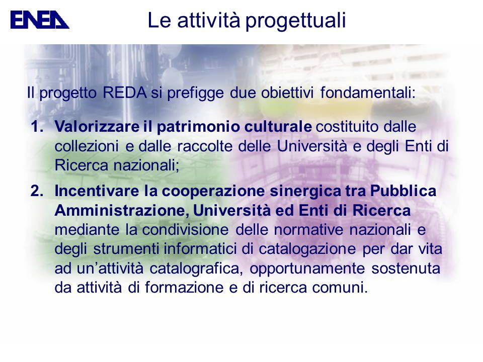 Le attività progettuali Il progetto REDA si prefigge due obiettivi fondamentali: 1.Valorizzare il patrimonio culturale costituito dalle collezioni e d