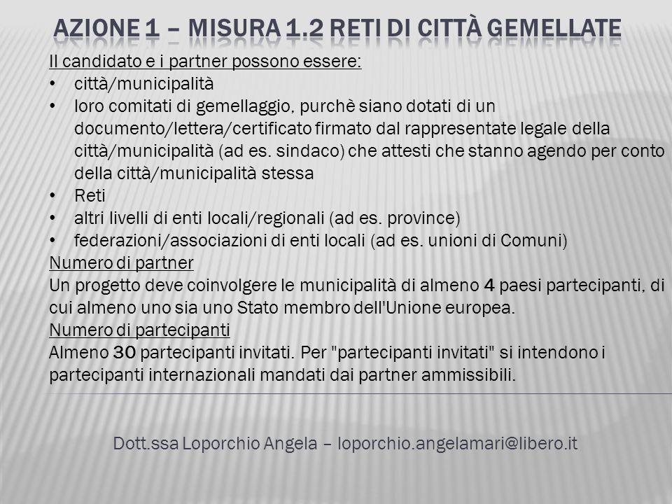 Dott.ssa Loporchio Angela – loporchio.angelamari@libero.it Il candidato e i partner possono essere: città/municipalità loro comitati di gemellaggio, p
