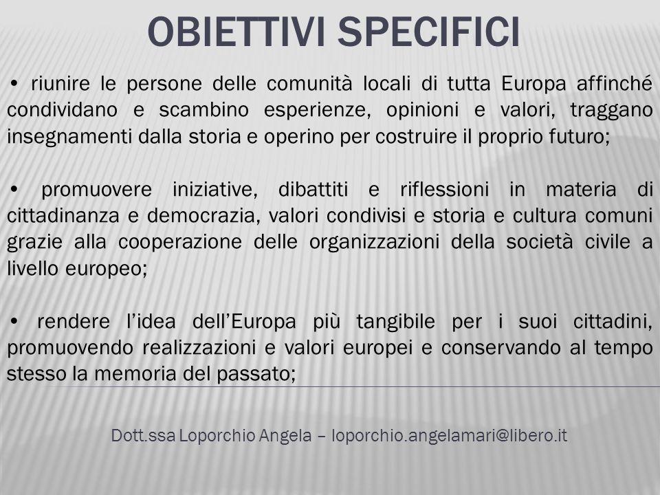 OBIETTIVI SPECIFICI Dott.ssa Loporchio Angela – loporchio.angelamari@libero.it riunire le persone delle comunità locali di tutta Europa affinché condi