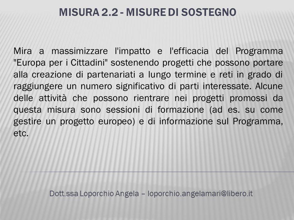 MISURA 2.2 - MISURE DI SOSTEGNO Dott.ssa Loporchio Angela – loporchio.angelamari@libero.it Mira a massimizzare l'impatto e l'efficacia del Programma