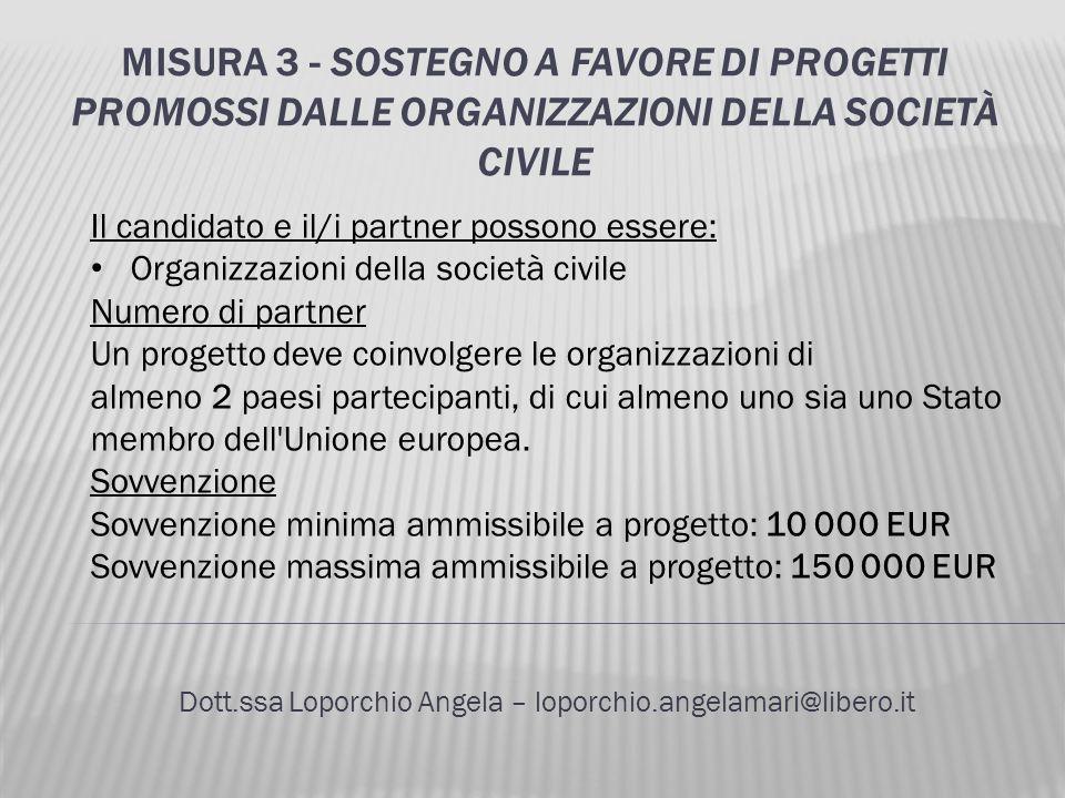 MISURA 3 - SOSTEGNO A FAVORE DI PROGETTI PROMOSSI DALLE ORGANIZZAZIONI DELLA SOCIETÀ CIVILE Dott.ssa Loporchio Angela – loporchio.angelamari@libero.it