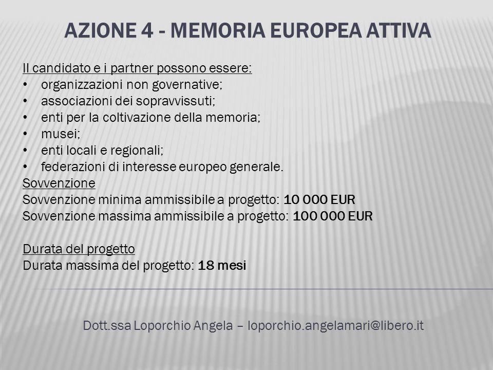 AZIONE 4 - MEMORIA EUROPEA ATTIVA Dott.ssa Loporchio Angela – loporchio.angelamari@libero.it Il candidato e i partner possono essere: organizzazioni n