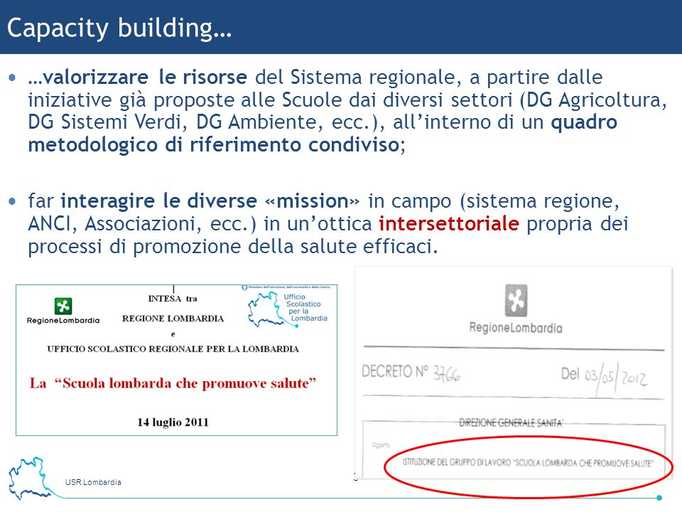 USR Lombardia 3 …valorizzare le risorse del Sistema regionale, a partire dalle iniziative già proposte alle Scuole dai diversi settori (DG Agricoltura