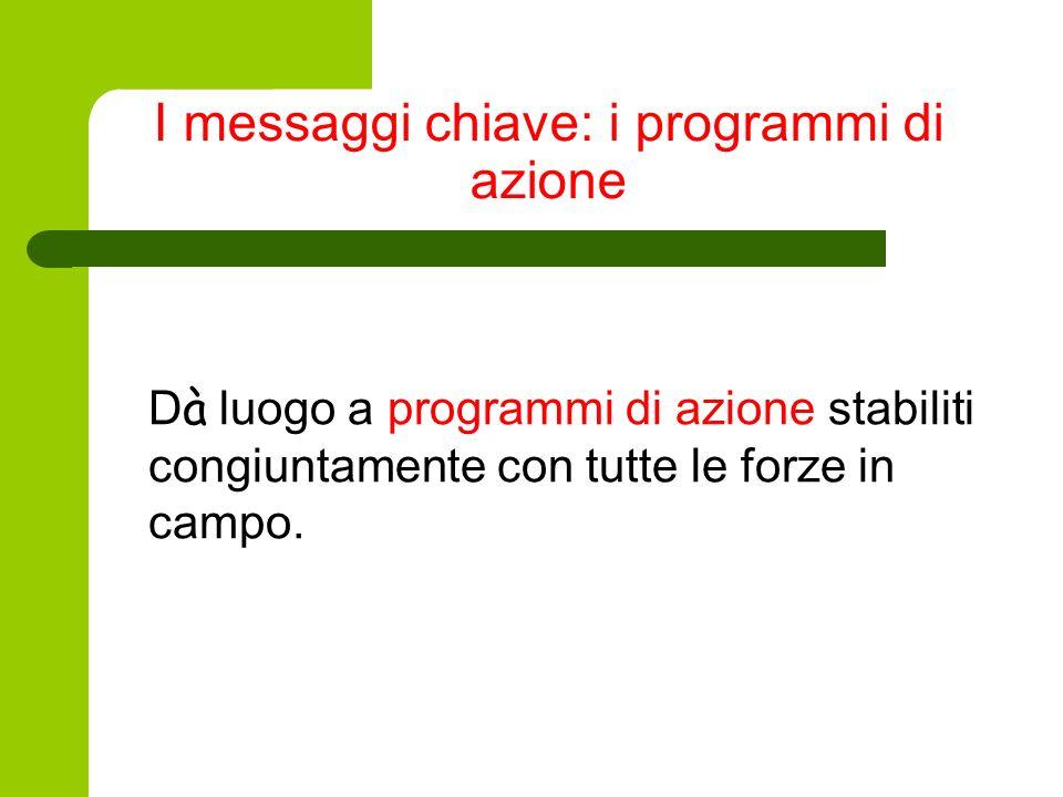I messaggi chiave: i programmi di azione D à luogo a programmi di azione stabiliti congiuntamente con tutte le forze in campo.