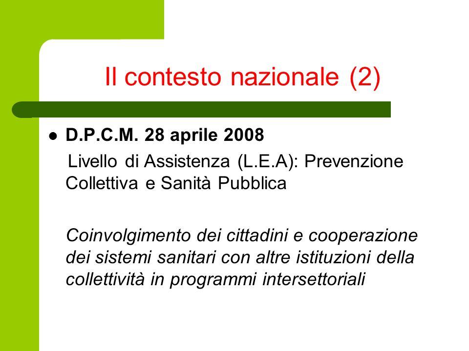 Il contesto nazionale (2) D.P.C.M. 28 aprile 2008 Livello di Assistenza (L.E.A): Prevenzione Collettiva e Sanità Pubblica Coinvolgimento dei cittadini