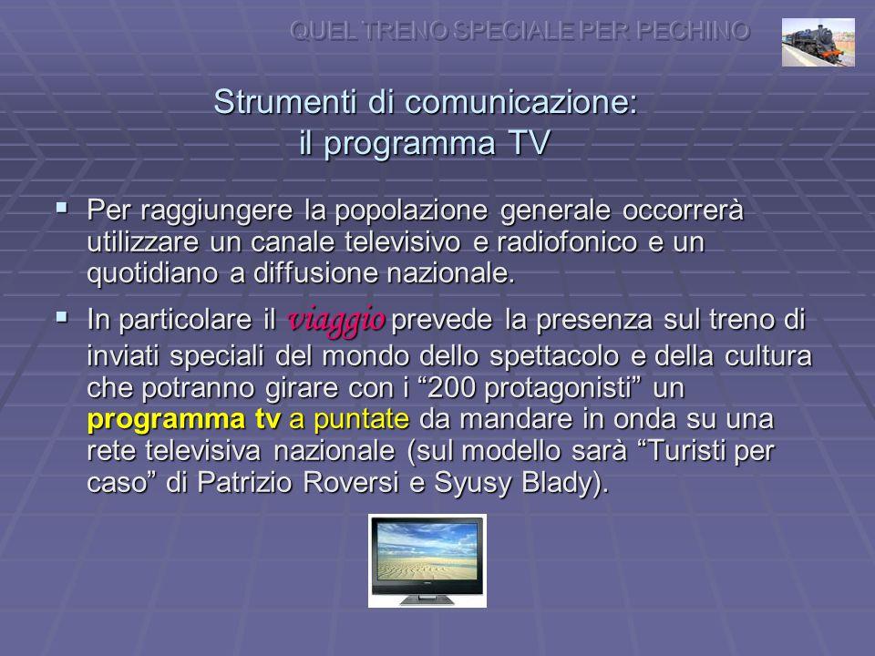 Strumenti di comunicazione: il programma TV Per raggiungere la popolazione generale occorrerà utilizzare un canale televisivo e radiofonico e un quotidiano a diffusione nazionale.