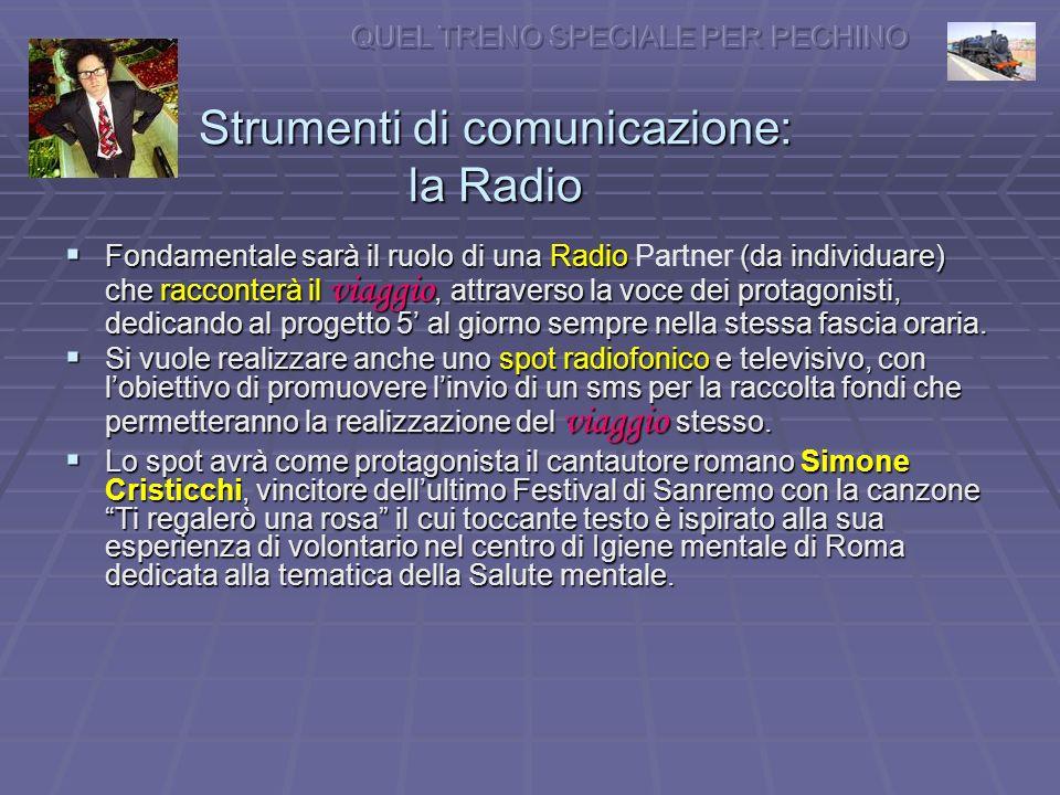 Strumenti di comunicazione: la Radio Fondamentale sarà il ruolo di una Radio (da individuare) che racconterà il viaggio, attraverso la voce dei protagonisti, dedicando al progetto 5 al giorno sempre nella stessa fascia oraria.