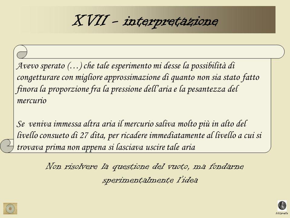 bibligrafia XVII - interpretazione Avevo sperato (…) che tale esperimento mi desse la possibilità di congetturare con migliore approssimazione di quan
