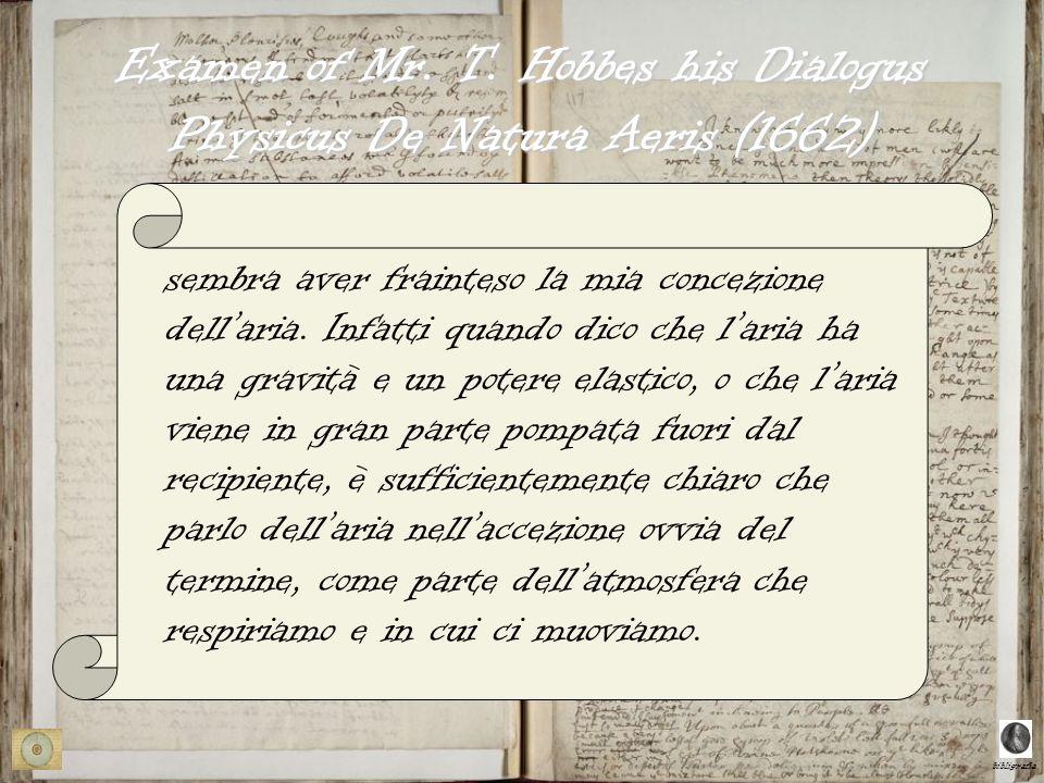 bibligrafia Examen of Mr. T. Hobbes his Dialogus Physicus De Natura Aeris (1662) sembra aver frainteso la mia concezione dellaria. Infatti quando dico