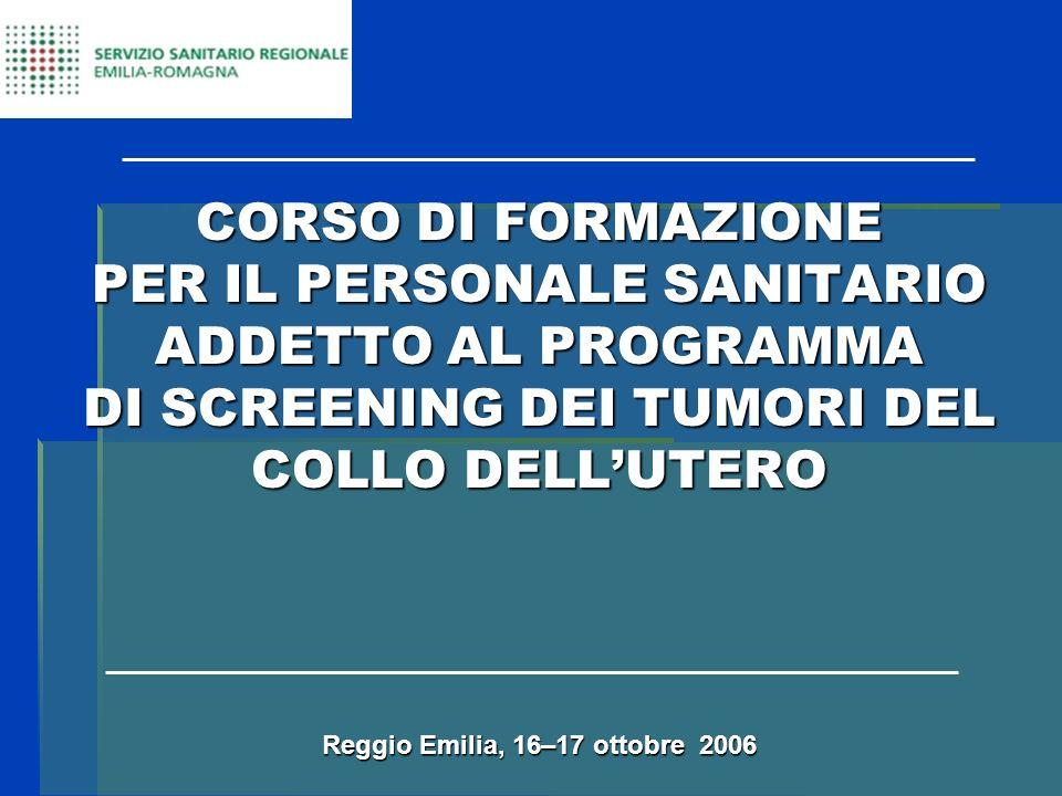 Reggio Emilia, 16–17 ottobre 2006 CORSO DI FORMAZIONE PER IL PERSONALE SANITARIO ADDETTO AL PROGRAMMA DI SCREENING DEI TUMORI DEL COLLO DELLUTERO