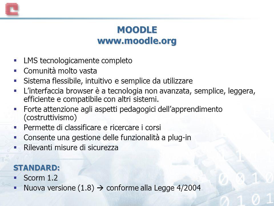 MOODLE www.moodle.org LMS tecnologicamente completo Comunità molto vasta Sistema flessibile, intuitivo e semplice da utilizzare Linterfaccia browser è a tecnologia non avanzata, semplice, leggera, efficiente e compatibile con altri sistemi.