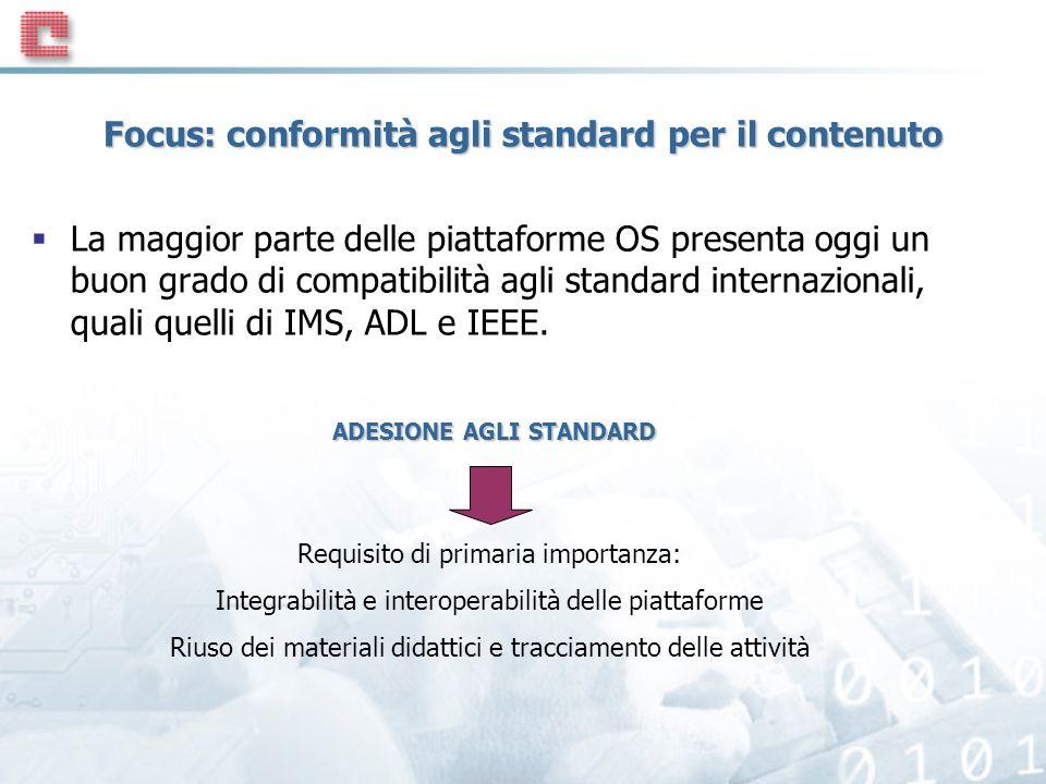 Focus: conformità agli standard per il contenuto La maggior parte delle piattaforme OS presenta oggi un buon grado di compatibilità agli standard internazionali, quali quelli di IMS, ADL e IEEE.
