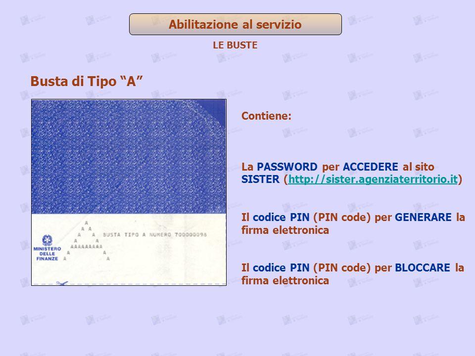 Abilitazione al servizio LE BUSTE Busta di Tipo A Contiene: La PASSWORD per ACCEDERE al sito SISTER (http://sister.agenziaterritorio.it)http://sister.