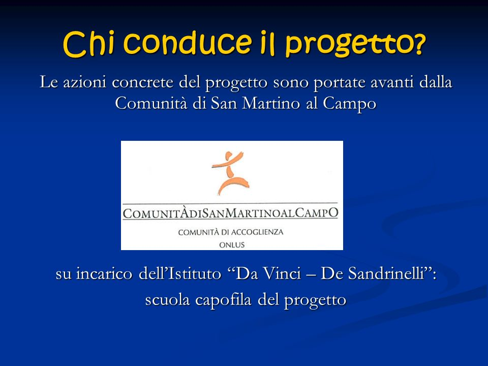 Chi conduce il progetto? Le azioni concrete del progetto sono portate avanti dalla Comunità di San Martino al Campo su incarico dellIstituto Da Vinci
