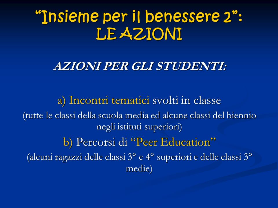 Insieme per il benessere 2: LE AZIONI AZIONI PER GLI STUDENTI: a) Incontri tematici svolti in classe (tutte le classi della scuola media ed alcune cla