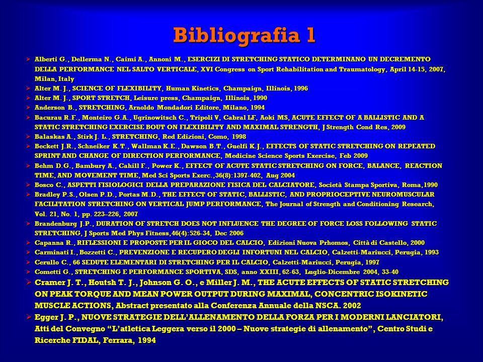 Bibliografia 1 Alberti G., Dellerma N., Caimi A., Annoni M., ESERCIZI DI STRETCHING STATICO DETERMINANO UN DECREMENTO DELLA PERFORMANCE NEL SALTO VERT