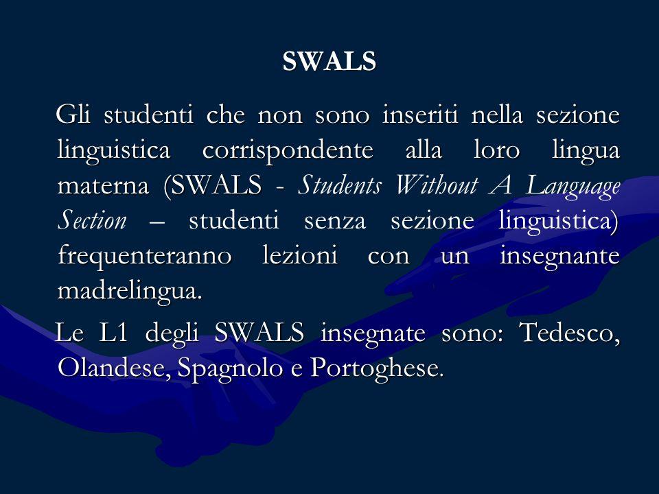 SWALS Gli studenti che non sono inseriti nella sezione linguistica corrispondente alla loro lingua materna (SWALS - ) frequenteranno lezioni con un insegnante madrelingua.