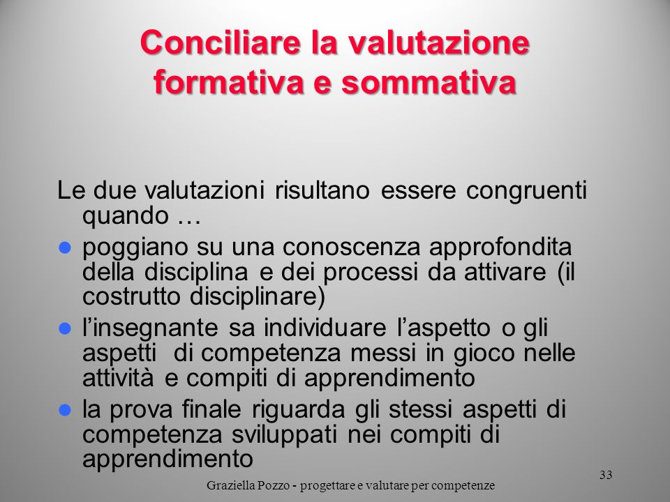 Conciliare la valutazione formativa e sommativa Le due valutazioni risultano essere congruenti quando … poggiano su una conoscenza approfondita della