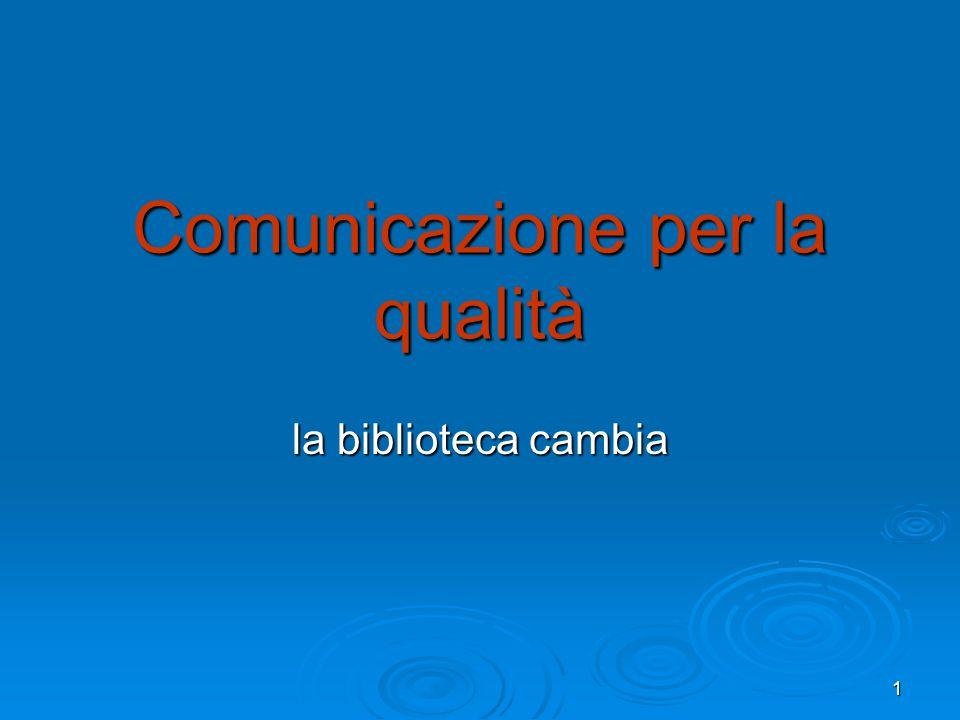 1 Comunicazione per la qualità la biblioteca cambia