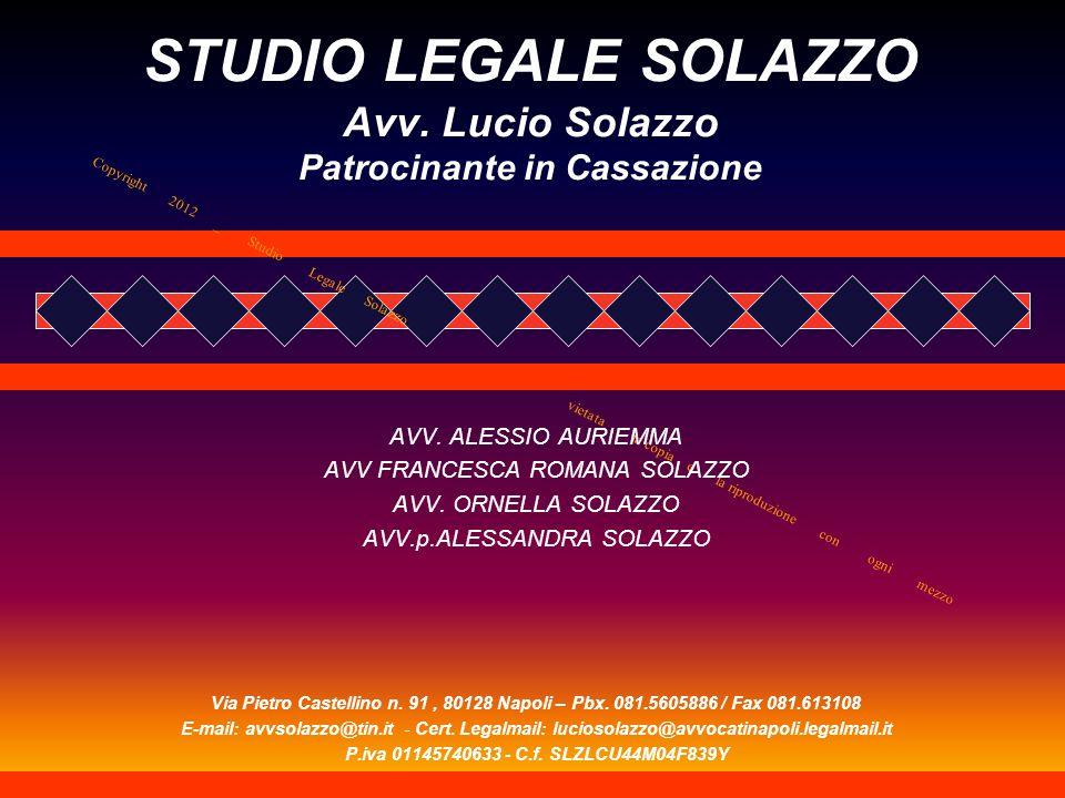 Copyright 2012 _ Studio Legale Solazzo vietata la copia e la riproduzione con ogni mezzo STUDIO LEGALE SOLAZZO Avv.