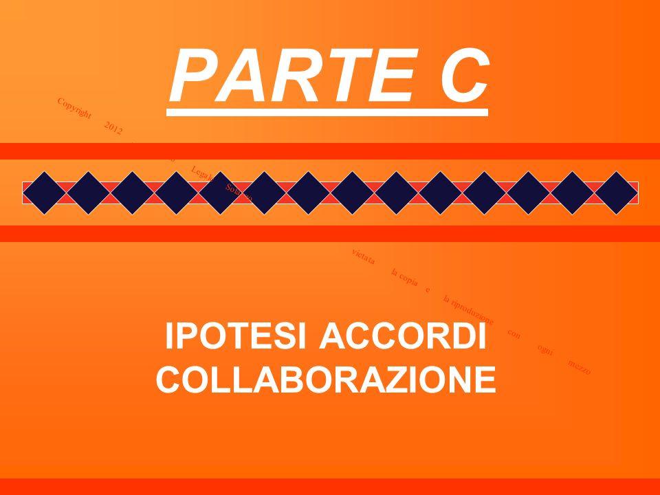 PARTE C IPOTESI ACCORDI COLLABORAZIONE Copyright 2012 _ Studio Legale Solazzo vietata la copia e la riproduzione con ogni mezzo