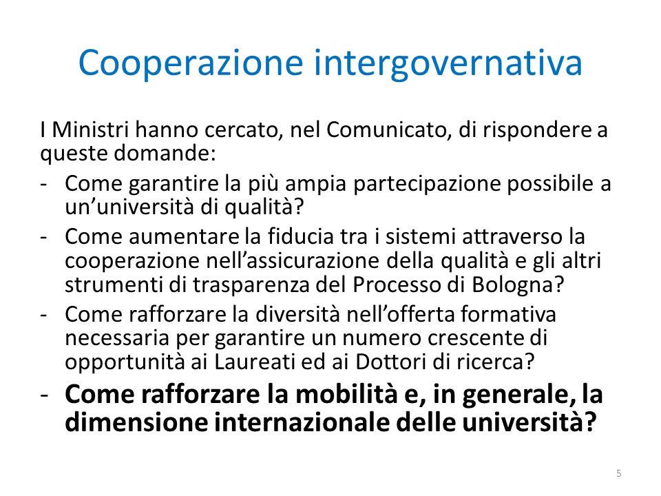 Cooperazione intergovernativa I Ministri hanno cercato, nel Comunicato, di rispondere a queste domande: -Come garantire la più ampia partecipazione possibile a ununiversità di qualità.