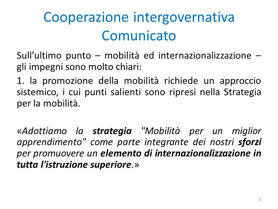 Cooperazione intergovernativa Comunicato Sullultimo punto – mobilità ed internazionalizzazione – gli impegni sono molto chiari: 1.