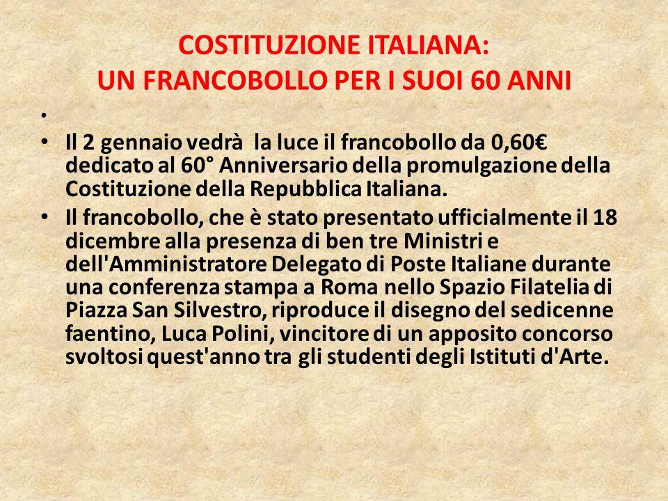 COSTITUZIONE ITALIANA: UN FRANCOBOLLO PER I SUOI 60 ANNI Poste Italiane comunica l'emissione, per il giorno 2 gennaio 2008, di un francobollo celebrat
