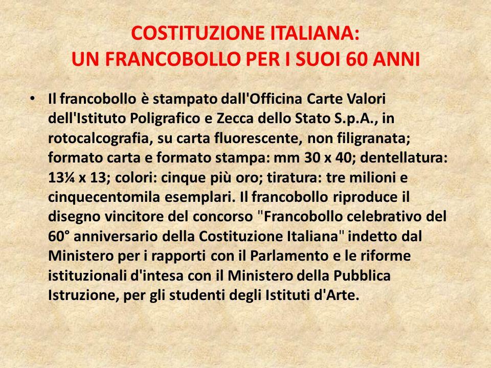 COSTITUZIONE ITALIANA: UN FRANCOBOLLO PER I SUOI 60 ANNI Il 2 gennaio vedrà la luce il francobollo da 0,60 dedicato al 60° Anniversario della promulga