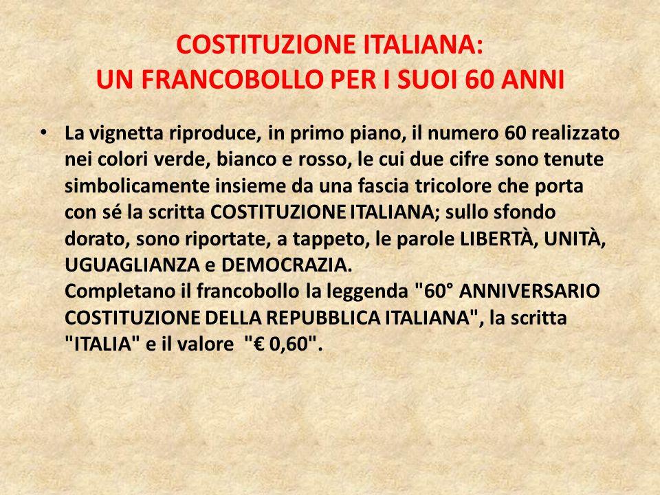 COSTITUZIONE ITALIANA: UN FRANCOBOLLO PER I SUOI 60 ANNI Il francobollo è stampato dall'Officina Carte Valori dell'Istituto Poligrafico e Zecca dello