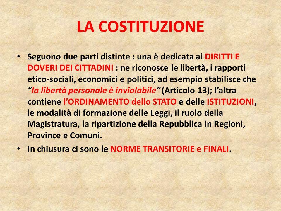 LA COSTITUZIONE Il testo si apre con i PRINCIPI FONDAMENTALI che sanciscono, tra laltro, che lItalia è una Repubblica democratica fondata sul lavoro (