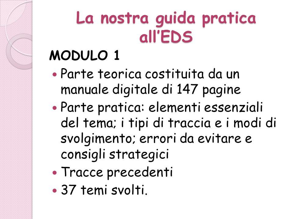 La nostra guida pratica allEDS MODULO 1 Parte teorica costituita da un manuale digitale di 147 pagine Parte pratica: elementi essenziali del tema; i t