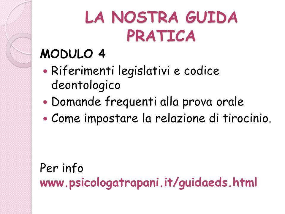 LA NOSTRA GUIDA PRATICA MODULO 4 Riferimenti legislativi e codice deontologico Domande frequenti alla prova orale Come impostare la relazione di tiroc
