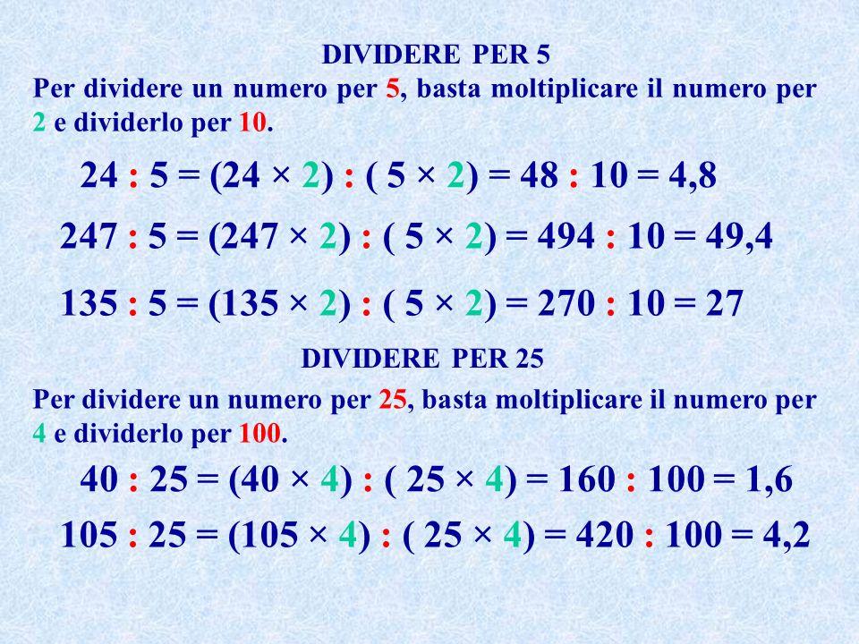DIVIDERE PER 5 Per dividere un numero per 5, basta moltiplicare il numero per 2 e dividerlo per 10.