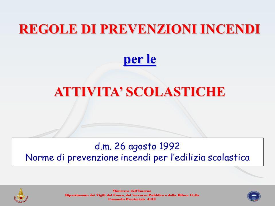 REGOLE DI PREVENZIONI INCENDI per le ATTIVITA SCOLASTICHE d.m. 26 agosto 1992 Norme di prevenzione incendi per ledilizia scolastica Ministero dellInte