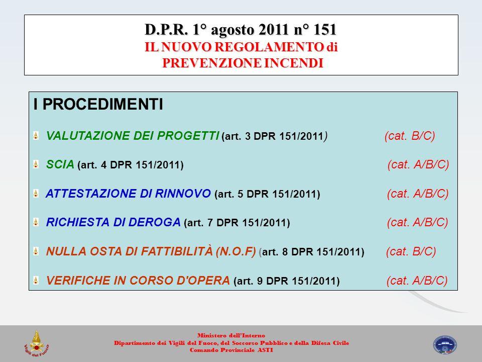 D.P.R. 1° agosto 2011 n° 151 IL NUOVO REGOLAMENTO di PREVENZIONE INCENDI I PROCEDIMENTI VALUTAZIONE DEI PROGETTI (art. 3 DPR 151/2011 ) (cat. B/C) SCI