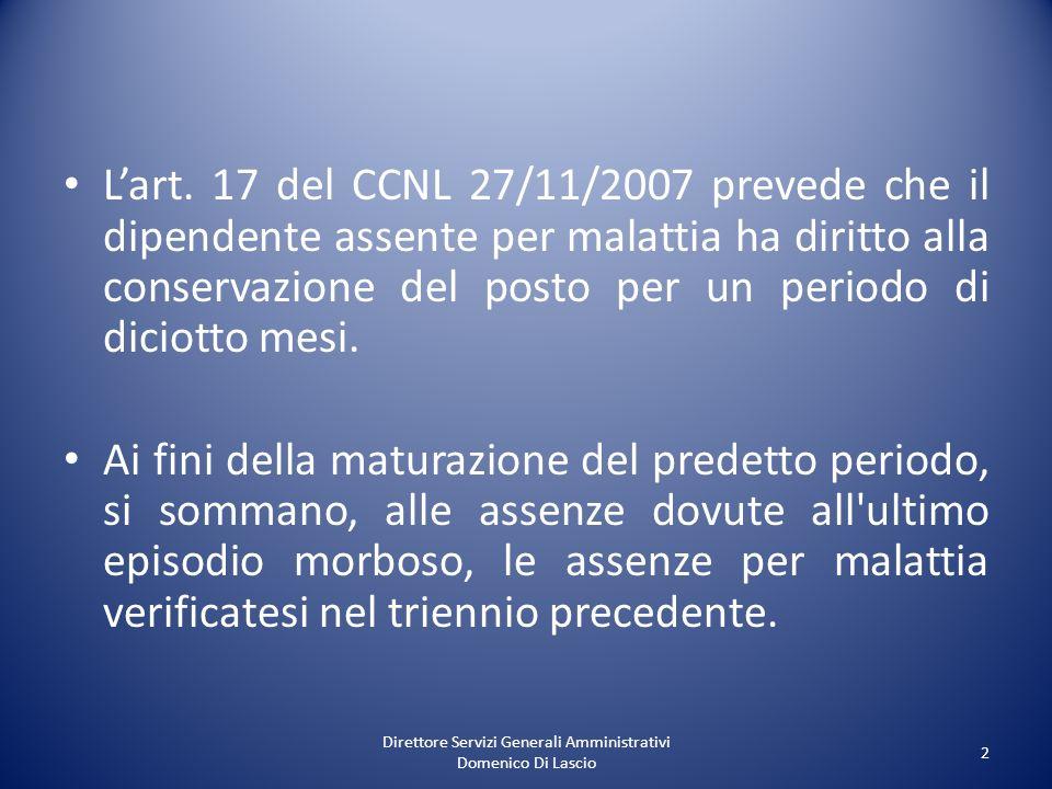Direttore Servizi Generali Amministrativi Domenico Di Lascio 2 Lart. 17 del CCNL 27/11/2007 prevede che il dipendente assente per malattia ha diritto