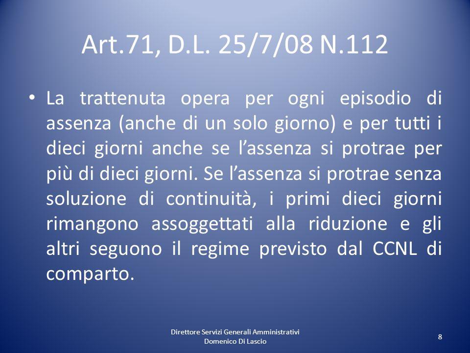 Direttore Servizi Generali Amministrativi Domenico Di Lascio 8 Art.71, D.L. 25/7/08 N.112 La trattenuta opera per ogni episodio di assenza (anche di u